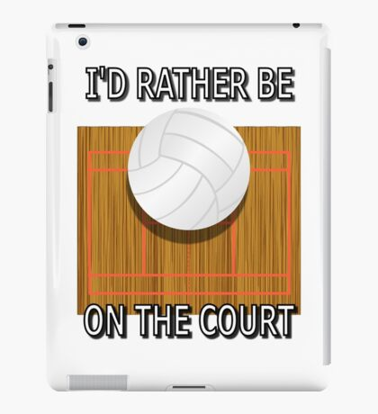 I'd Rather Be on the Court (Volleyball) iPad Case/Skin