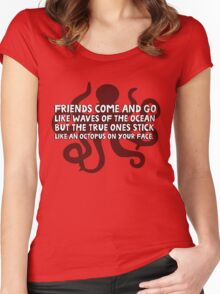 Friends come and go like waves of the ocean but the true ones stick like an octopus on your face Women's Fitted Scoop T-Shirt