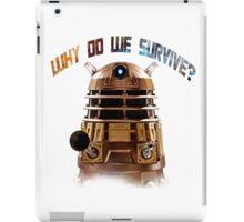 Why do we survive? iPad Case/Skin