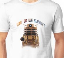 Why do we survive? Unisex T-Shirt