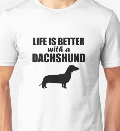 Life Is Better With A Dachshund | Dachshund Shirt Funny Unisex T-Shirt