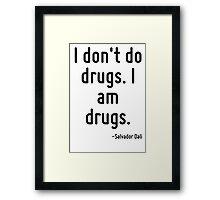 I don't do drugs. I am drugs. Framed Print