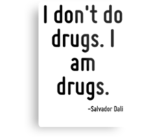 I don't do drugs. I am drugs. Metal Print