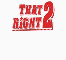 THAT RIGHT 2 Unisex T-Shirt