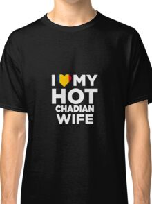 I Love My Hot Chadian Wife Classic T-Shirt