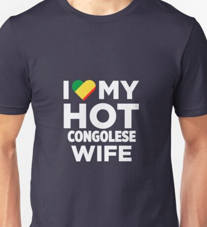 I Love My Hot Congolese Wife Unisex T-Shirt