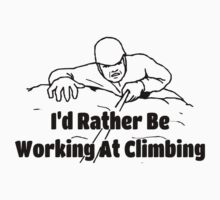 Rock Climbing I'd Rather Be Working At Climbing by SportsT-Shirts