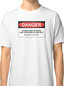Danger: Sharks and Spiders and Crocodiles and Shit - Welcome to Australia Classic T-Shirt
