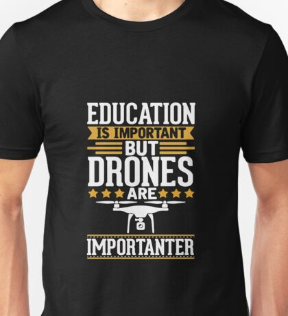 Education Is Important Drones Are Importanter - Funny Drone Mug - Flying - Stars - Gift Unisex T-Shirt
