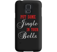 PUT SOME JINGLE IN YOUR BELLS Samsung Galaxy Case/Skin