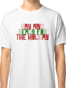 Gay and ready for the Holiday Classic T-Shirt