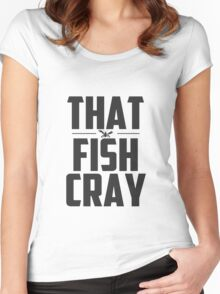 That Fish Cray - Gift - Fishing Wear & Gear Women's Fitted Scoop T-Shirt