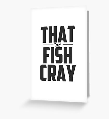 That Fish Cray - Gift - Fishing Wear & Gear Greeting Card