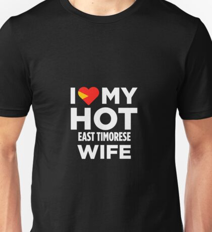 I Love My Hot East Timorese Wife Unisex T-Shirt