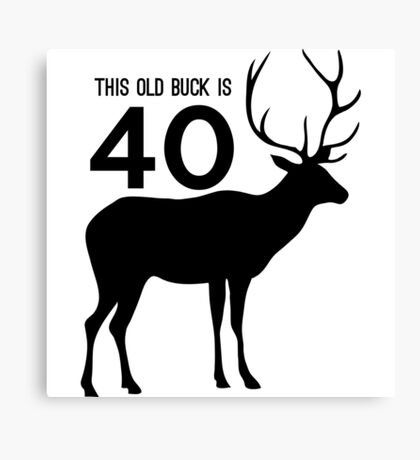 This old buck is 40 Canvas Print