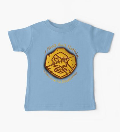 A Pirate ain't Nothin Without His DOUBLOONS! Baby Tee