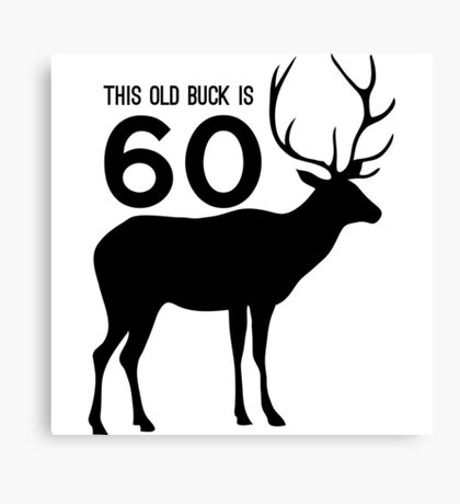 This old buck is 60 Canvas Print