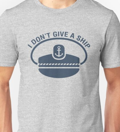 Captain. I don't give a ship Unisex T-Shirt