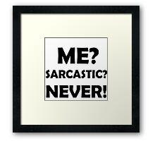 ME? SARCASTIC? NEVER! Framed Print