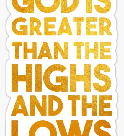 God Is Greater Than the Highs and the Lows Sticker