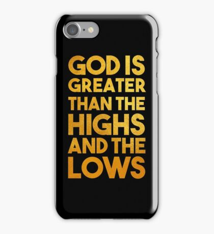 God Is Greater Than the Highs and the Lows iPhone Case/Skin