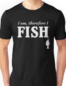 I am, therefore I fish Unisex T-Shirt