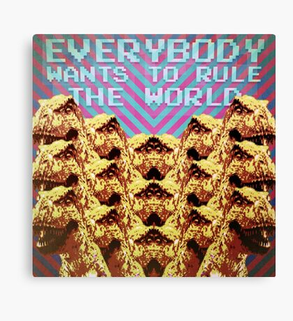 Everybody wants to rule the world Canvas Print