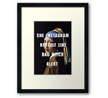 SHE INSTAGRAM HERSELF LIKE BAD BITCH ALERT Framed Print