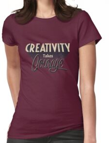 Creativity Takes Courage. Womens Fitted T-Shirt