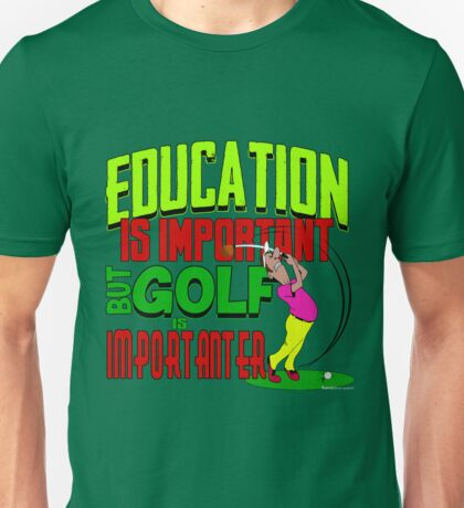 Golf is importanter Unisex T-Shirt