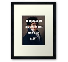 HE INSTAGRAM HIS WATCH LIKE MAD RICH ALERT Framed Print