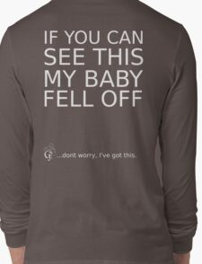 If you can see this my baby fell off ... (white print) Long Sleeve T-Shirt
