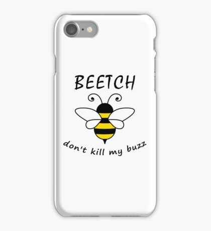 Beetch don't kill my buzz iPhone Case/Skin