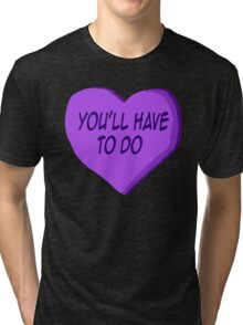 You'll Have To Do Purple Candy heart  Tri-blend T-Shirt
