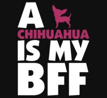A CHIHUAHUA IS MY BFF by 2E1K