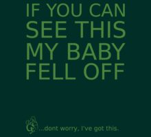 If you can see this my baby fell off ... (green print) by GeekySweetheart