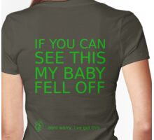 If you can see this my baby fell off ... (green print) Womens Fitted T-Shirt