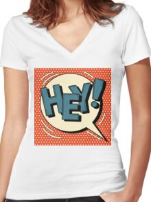 Comic Bubble in Pop Art Style with Expression Hey Women's Fitted V-Neck T-Shirt