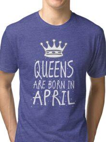 Queens Are Born In April Birthday Gift Shirt Christmas Cute Funny Aries Taurus  Zodiac Tri-blend T-Shirt