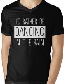 I'd rather be dancing in the rain Mens V-Neck T-Shirt