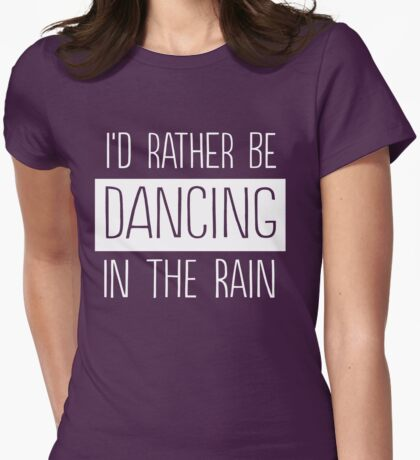 I'd rather be dancing in the rain Womens Fitted T-Shirt