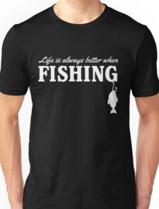 Life is always better when fishing Unisex T-Shirt