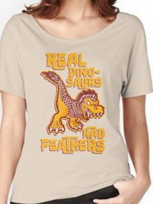 Real dinosaurs had feathers Women's Relaxed Fit T-Shirt