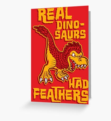 Real dinosaurs had feathers Greeting Card