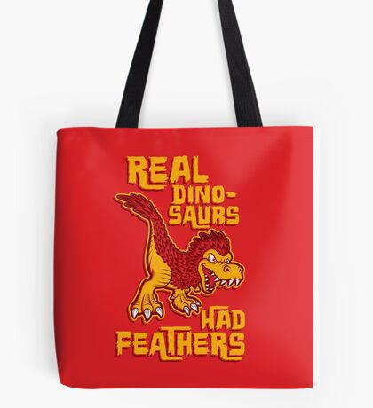 Real dinosaurs had feathers Tote Bag