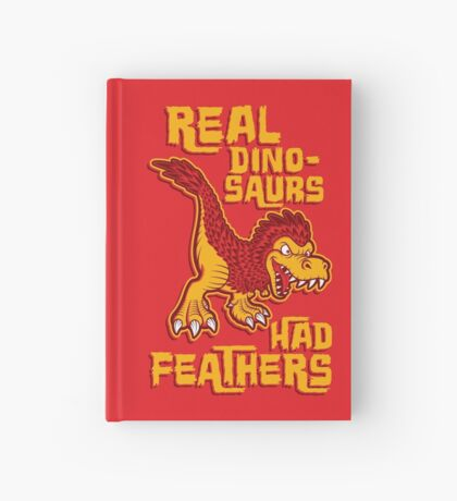 Real dinosaurs had feathers Hardcover Journal