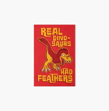 Real dinosaurs had feathers Art Board