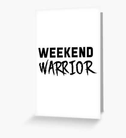 Weekend Warrior Greeting Card