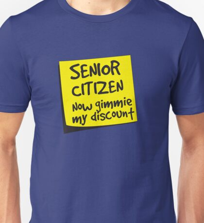 Senior Citizen. Now gimmie my discount Unisex T-Shirt