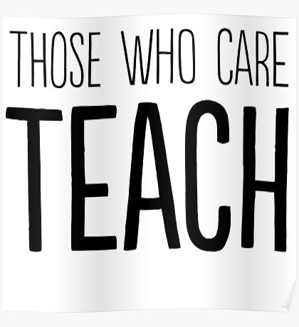 Those who care teach Poster